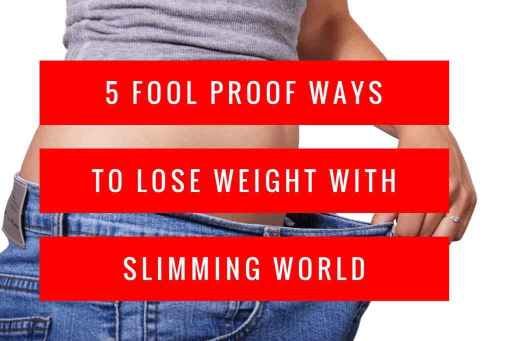 5 Fool Proof Ways To Lose Weight With Slimming World