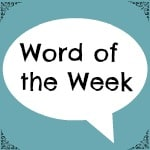 Word Of The Week 12/9/14